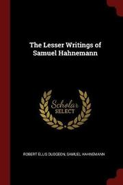 The Lesser Writings of Samuel Hahnemann by Robert Ellis Dudgeon image