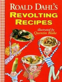 Roald Dahl's Revolting Recipes by Roald Dahl