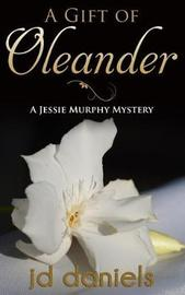 A Gift of Oleander by Daniels Jd