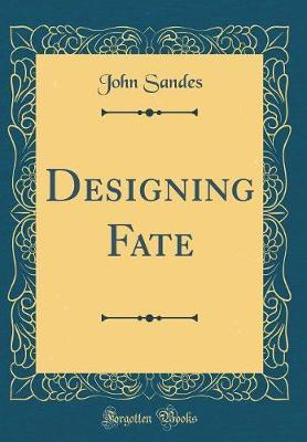 Designing Fate (Classic Reprint) by John Sandes image