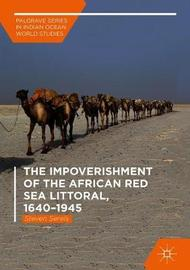 The Impoverishment of the African Red Sea Littoral, 1640-1945 by Steven Serels