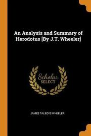 An Analysis and Summary of Herodotus [by J.T. Wheeler] by James Talboys Wheeler
