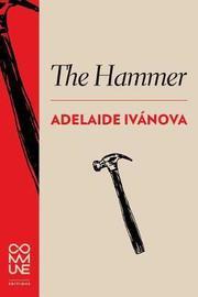 The Hammer by Adelaide Ivanova