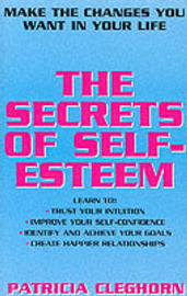 The Secrets of Self-Esteem: Make the Changes You Want in Your Life by Patricia Cleghorn image