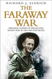 The Faraway War: Personal Diaries of the Second World War in Asia and the Pacific by Richard Aldrich image