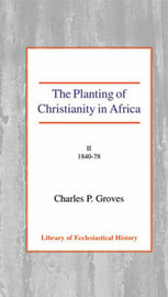 The Planting of Christianity in Africa by Charles Pelham Groves image