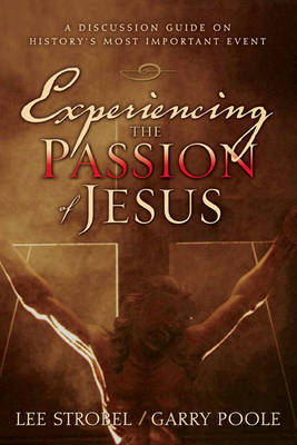 Experiencing the Passion of Jesus by Lee Strobel image