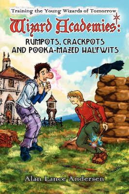 Wizard Academies - Rumpots, Crackpots, and Pooka-mazed Halfwits by Alan Lance Andersen image