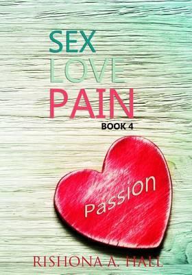 Sexlovepain: Passion by Rishona a Hall