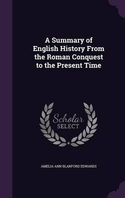 A Summary of English History from the Roman Conquest to the Present Time by Amelia Ann Blanford Edwards image