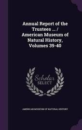 Annual Report of the Trustees ... / American Museum of Natural History, Volumes 39-40 image