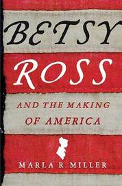 Betsy Ross and the Making of America by Marla R Miller image