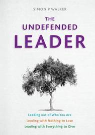 The Undefended Leader by Simon P. Walker