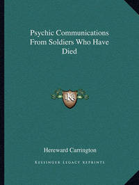 Psychic Communications from Soldiers Who Have Died by Hereward Carrington