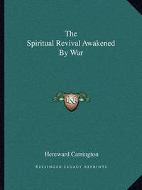 The Spiritual Revival Awakened by War by Hereward Carrington