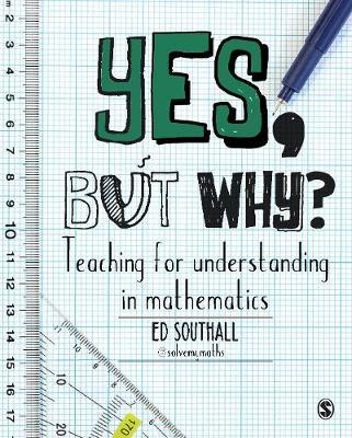 Yes, but why? Teaching for understanding in mathematics by Ed Southall image