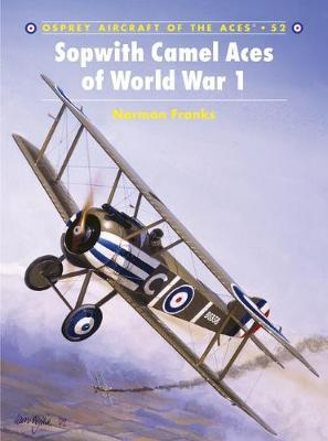 Sopwith Camel Aces of World War 1 by Denes Bernad