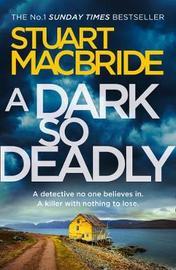 A Dark So Deadly by Stuart MacBride image