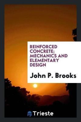 Reinforced Concrete; Mechanics and Elementary Design by John P Brooks