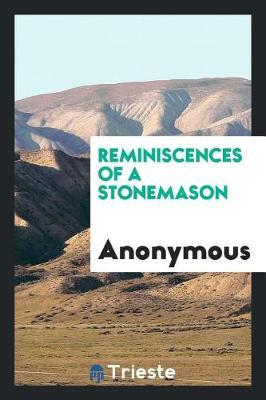 Reminiscences of a Stonemason by * Anonymous