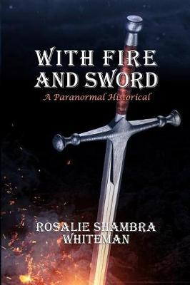 With Fire and Sword by Rosalie Shambra Whiteman image