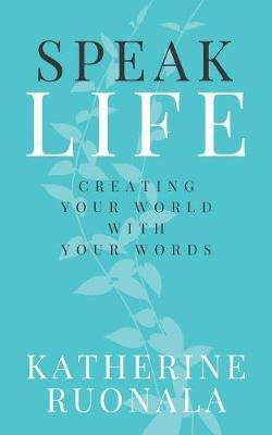 Speak Life by Katherine Ruonala