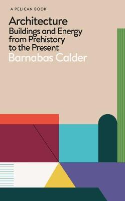 Architecture and Energy by Barnabas Calder