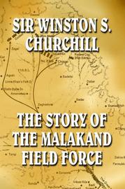 The Malakand Field Force by Winston S Churchill