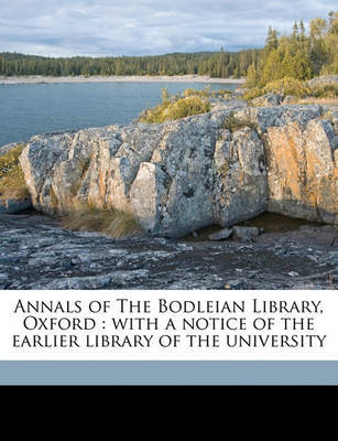 Annals of the Bodleian Library, Oxford: With a Notice of the Earlier Library of the University by William Dunn Macray image
