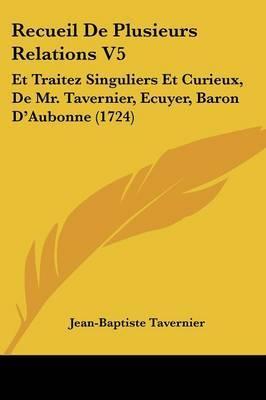 Recueil De Plusieurs Relations V5: Et Traitez Singuliers Et Curieux, De Mr. Tavernier, Ecuyer, Baron D'Aubonne (1724) by Jean-Baptiste Tavernier image
