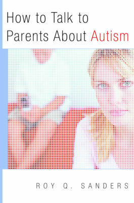 How to Talk to Parents About Autism by Roy Q. Sanders
