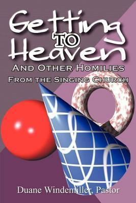 Getting to Heaven: and Other Homilies by Duane Windemiller image