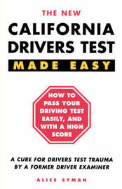 California Drivers Test Made Easy by Alice Syman