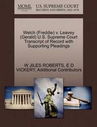 Welch (Freddie) V. Leavey (Gerald) U.S. Supreme Court Transcript of Record with Supporting Pleadings by W Jiles Roberts