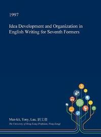 Idea Development and Organization in English Writing for Seventh Formers by Man-Kit Tony Lau image