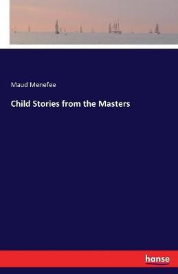 Child Stories from the Masters by Maud Menefee image