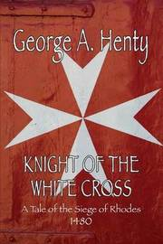 Knight of the White Cross by George A. Henty