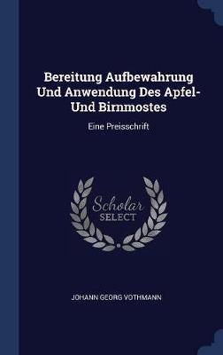 Bereitung Aufbewahrung Und Anwendung Des Apfel- Und Birnmostes by Johann Georg Vothmann