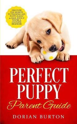 Perfect Puppy Parent Guide by Dorian Burton