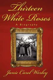 Thirteen White Roses by Janie Carol Worley image