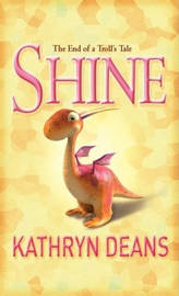 Shine: The End of a Troll's Tale by Kathryn Deans