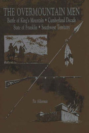 Overmountain Men: Battle of King's Mountain, Cumberland Decade, State of Franklin and Southwest Territory by Pat Alderman image