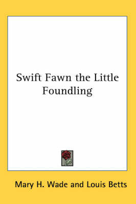 Swift Fawn the Little Foundling by Mary H . Wade image