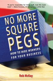 No More Square Pegs: How to Hire Winners for Your Business by Robert McKay