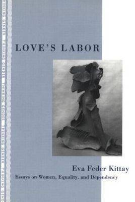Love's Labor by Eva Feder Kittay
