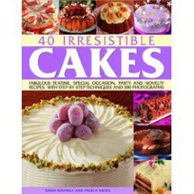40 Irresistible Cakes: Fabulous Teatime, Special Occasion, Party and Novelty Recipes, with Step-by-step Techniques and 300 Photographs by Sarah Maxwell