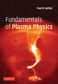 Fundamentals of Plasma Physics by Paul M. Bellan