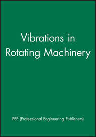 Vibrations in Rotating Machinery by Pep (Professional Engineering Publishers