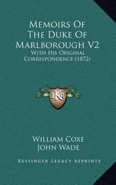Memoirs of the Duke of Marlborough V2: With His Original Correspondence (1872) by William Coxe