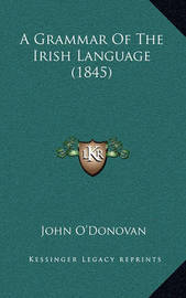 A Grammar of the Irish Language (1845) by John O'Donovan
